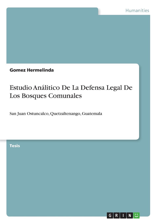 Gomez Hermelinda Estudio Analitico De La Defensa Legal De Los Bosques Comunales rodolfo morales informe sobre el departamento de zacapa y guatemala lugar de los bosques