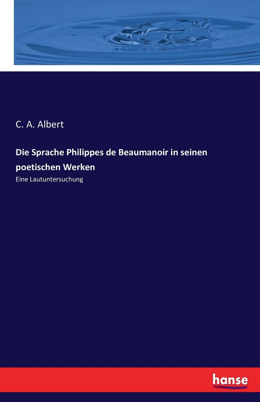 C. A. Albert Die Sprache Philippes de Beaumanoir in seinen poetischen Werken a rosenbauer die poetischen theorien der plejade nach ronsard und dubellay
