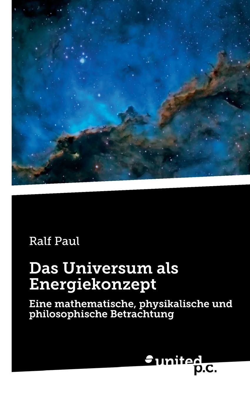 Ralf Paul Das Universum als Energiekonzept a hammerschmidt habe deine lust an dem herren