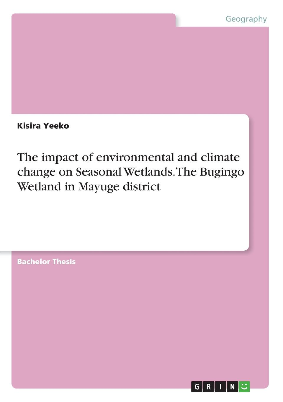 Kisira Yeeko The impact of environmental and climate change on Seasonal Wetlands. The Bugingo Wetland in Mayuge district ana lopez modelling the impact of climate change on water resources