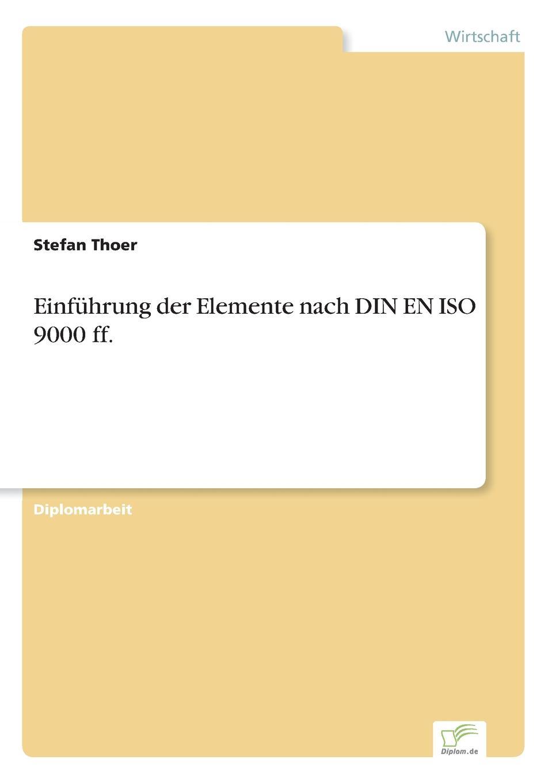 Einfuhrung der Elemente nach DIN EN ISO 9000 ff. Inhaltsangabe:Problemstellung:Das Thema QualitР?tssicherung...
