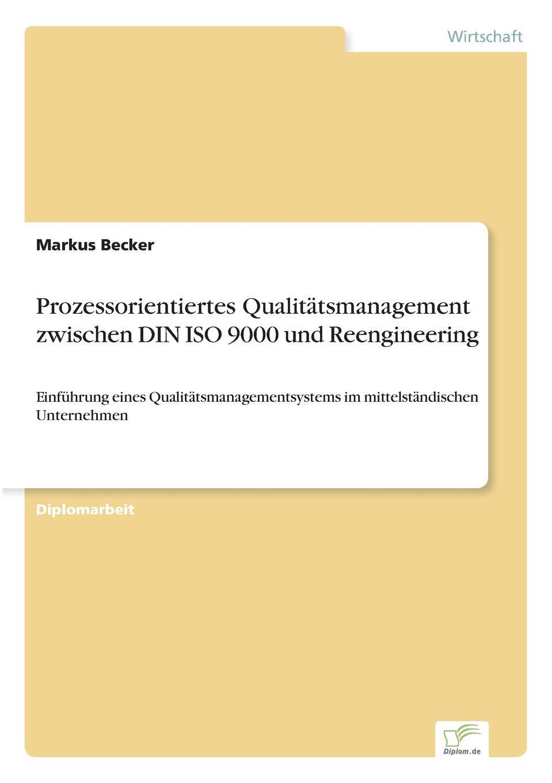 Prozessorientiertes Qualitatsmanagement zwischen DIN ISO 9000 und Reengineering Inhaltsangabe:Einleitung:In den siebziger Jahren begannen...