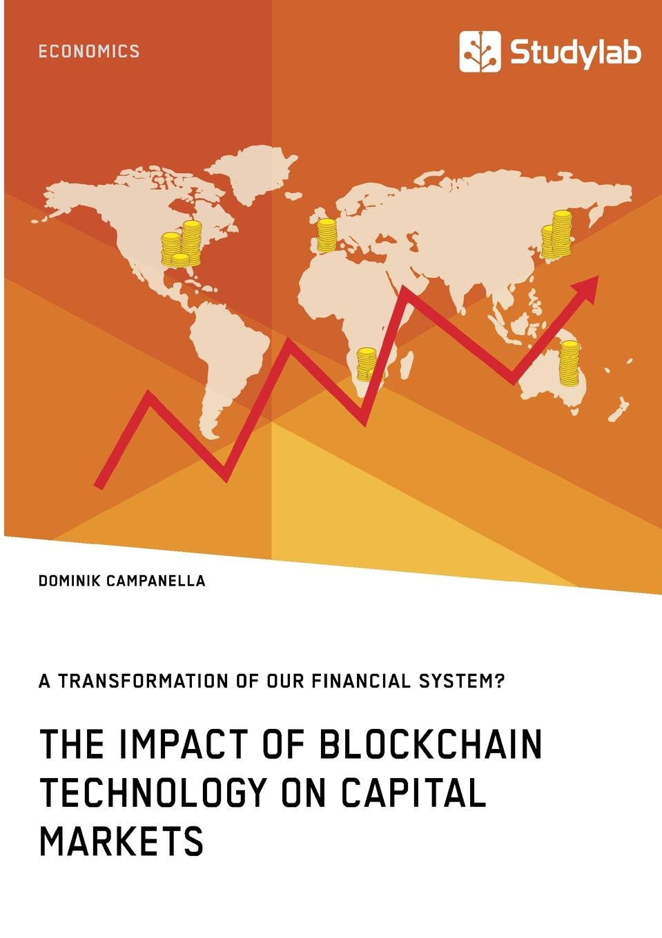 лучшая цена Dominik Campanella The Impact of Blockchain Technology on Capital Markets. A Transformation of our Financial System.