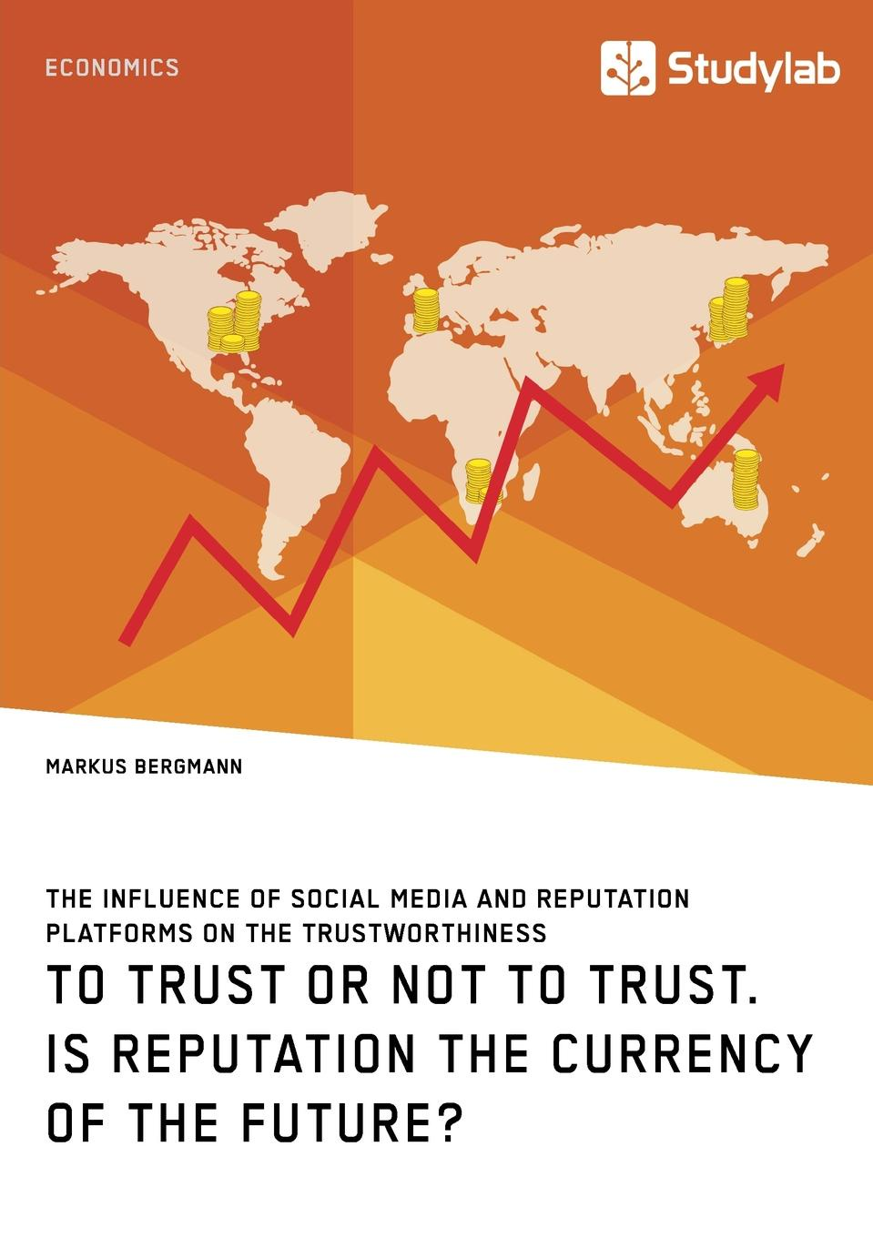 Markus Bergmann To Trust or Not to Trust. Is Reputation the Currency of the Future. sherwyn morreale building the high trust organization strategies for supporting five key dimensions of trust