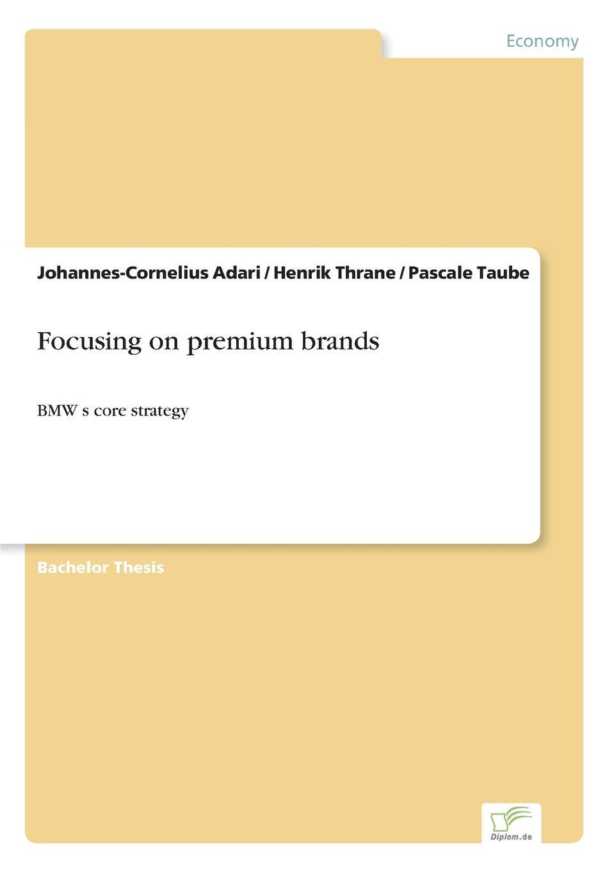 Johannes-Cornelius Adari, Henrik Thrane, Pascale Taube Focusing on premium brands john moore the passion conversation understanding sparking and sustaining word of mouth marketing