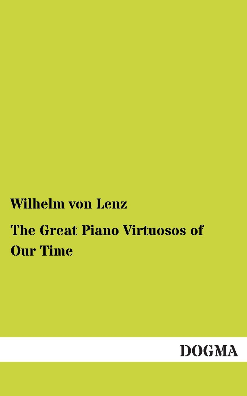 Wilhelm Von Lenz The Great Piano Virtuosos of Our Time е н борисова meet the famous composers part 1