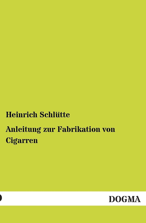 Heinrich Schlutte Anleitung Zur Fabrikation Von Cigarren heinrich schlütte anleitung zur fabrikation von cigarren