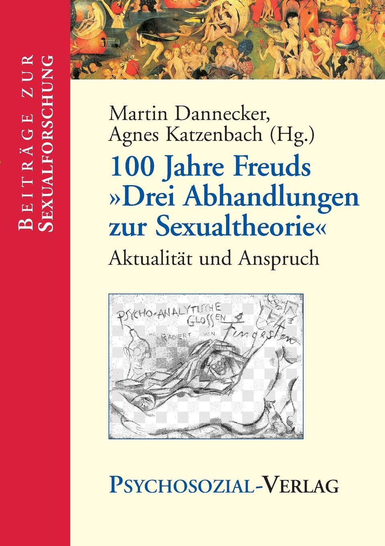цена на Martin Dannecker, Agnes Katzenbach 100 Jahre Freuds Drei Abhandlungen Zur Sexualtheorie