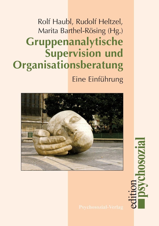 Rolf Haubl, Rudolf Heltzel, Marita Barthel-Rösing Gruppenanalytische Supervision und Organisationsberatung цена и фото