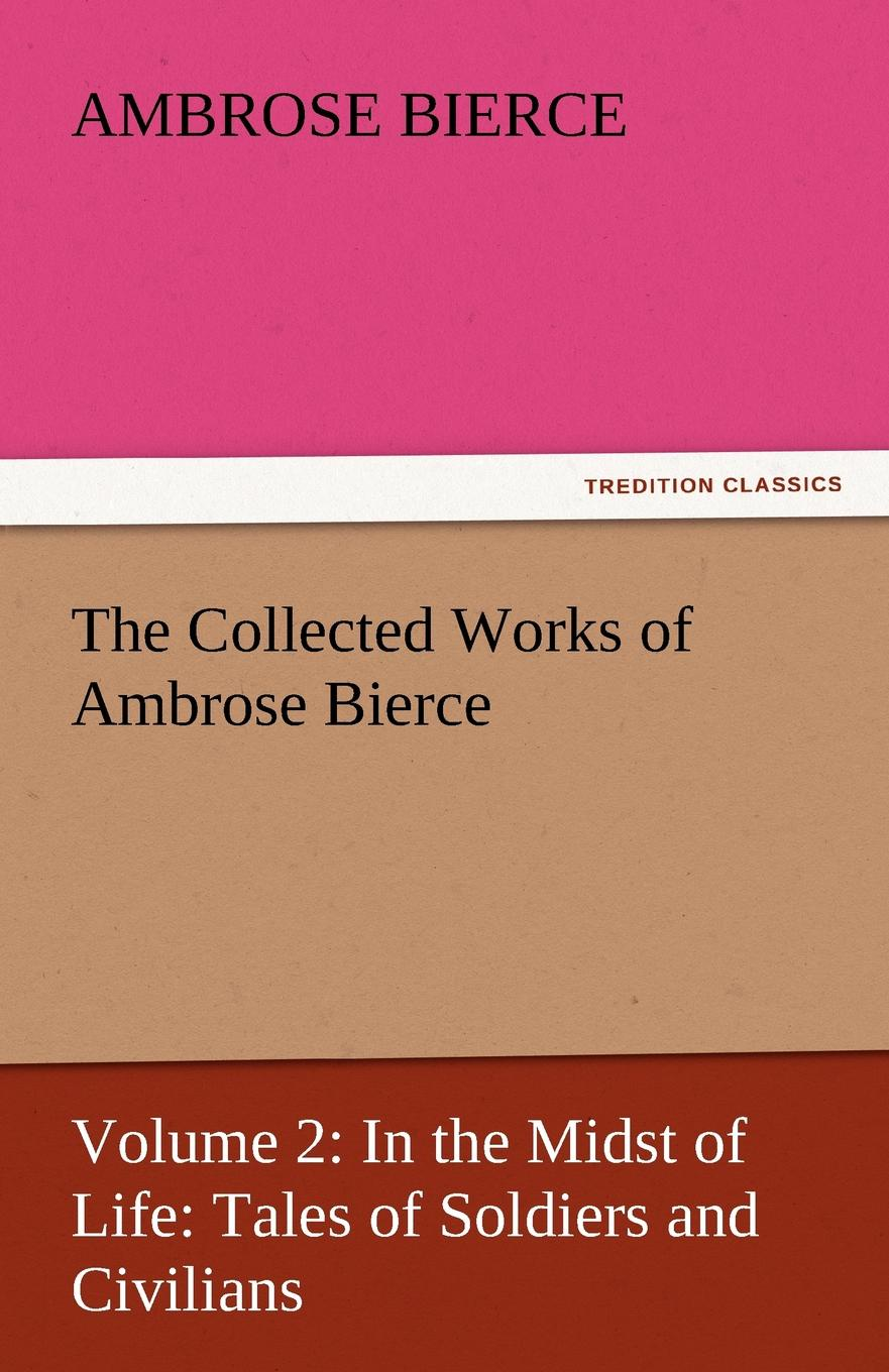 Ambrose Bierce The Collected Works of Ambrose Bierce the collected works of ambrose bierce volume v
