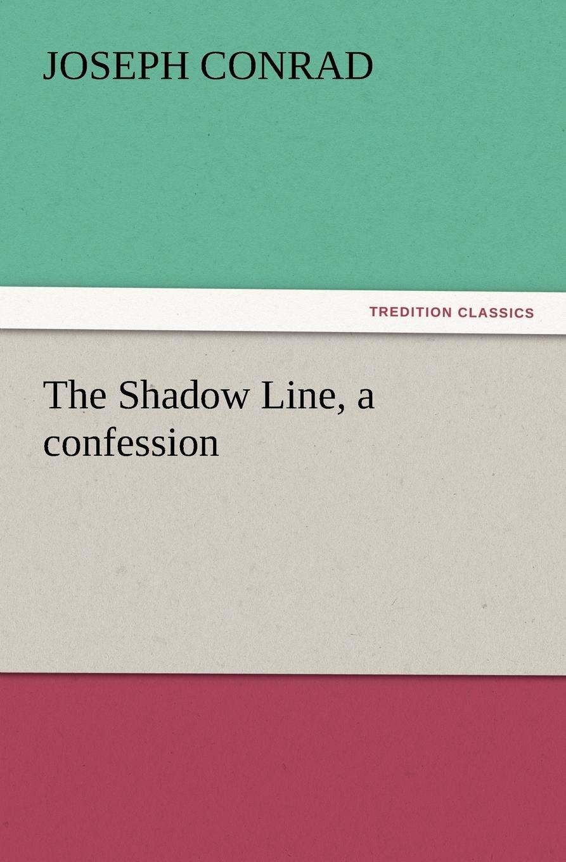 Joseph Conrad The Shadow Line, a Confession joseph conrad the shadow line a confession