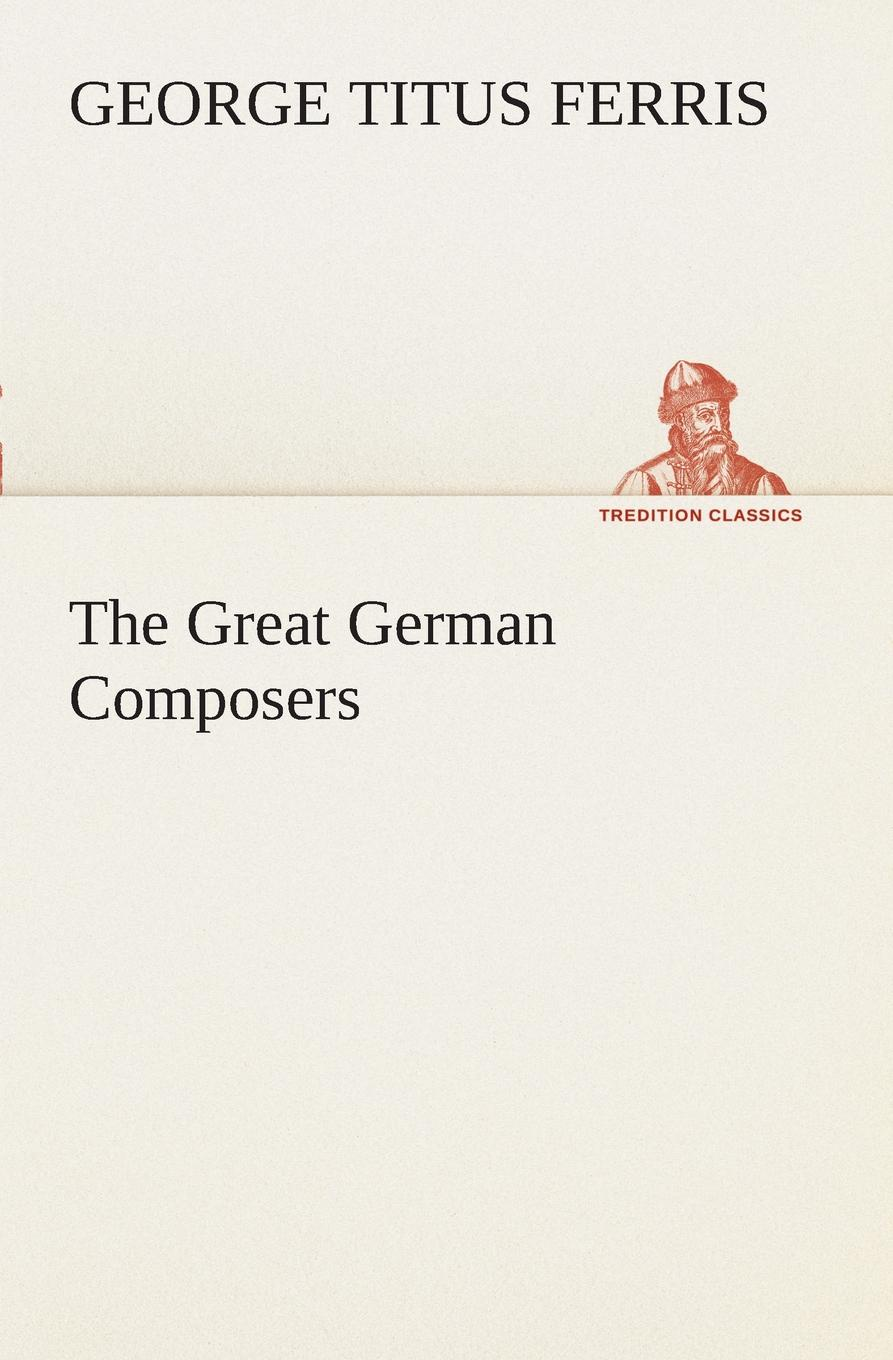 George T. (George Titus) Ferris The Great German Composers george titus ferris great singers malibran to titiens