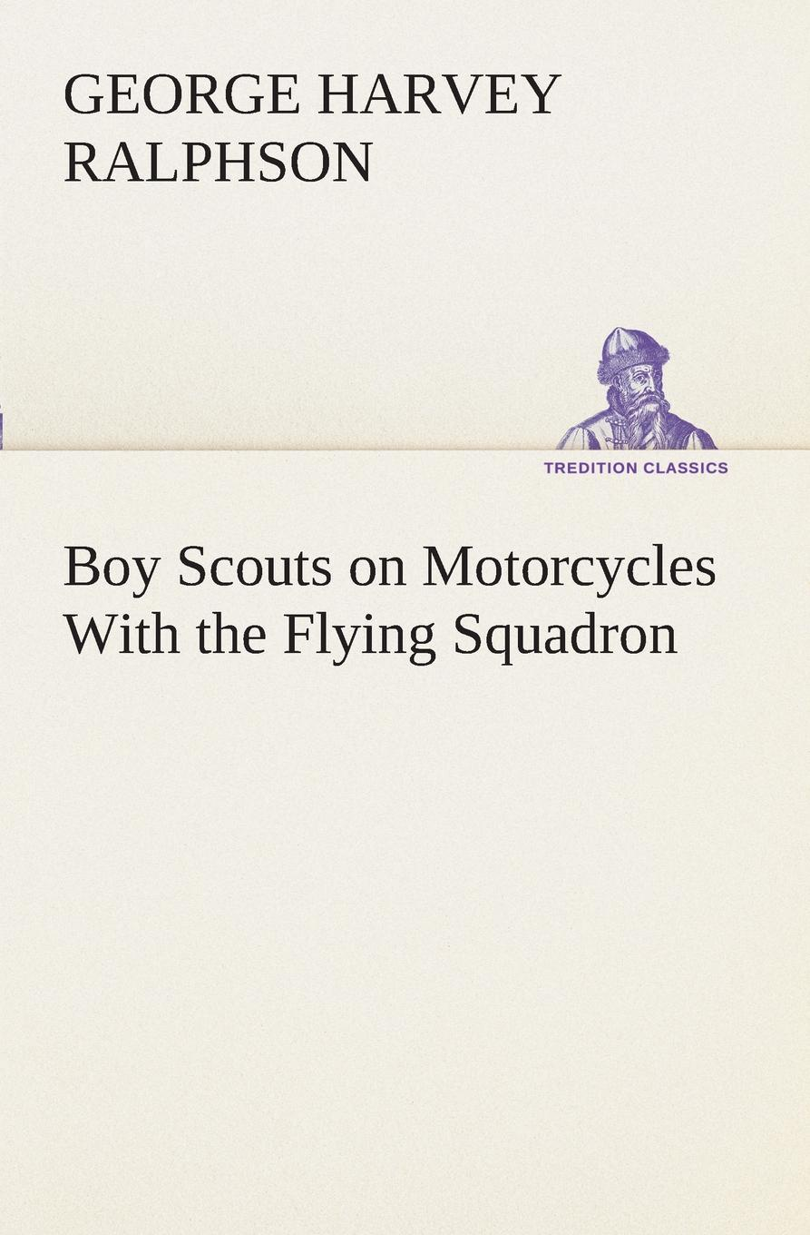 G. Harvey (George Harvey) Ralphson Boy Scouts on Motorcycles With the Flying Squadron ralphson george harvey boy scouts in the canal zone or the plot against uncle sam