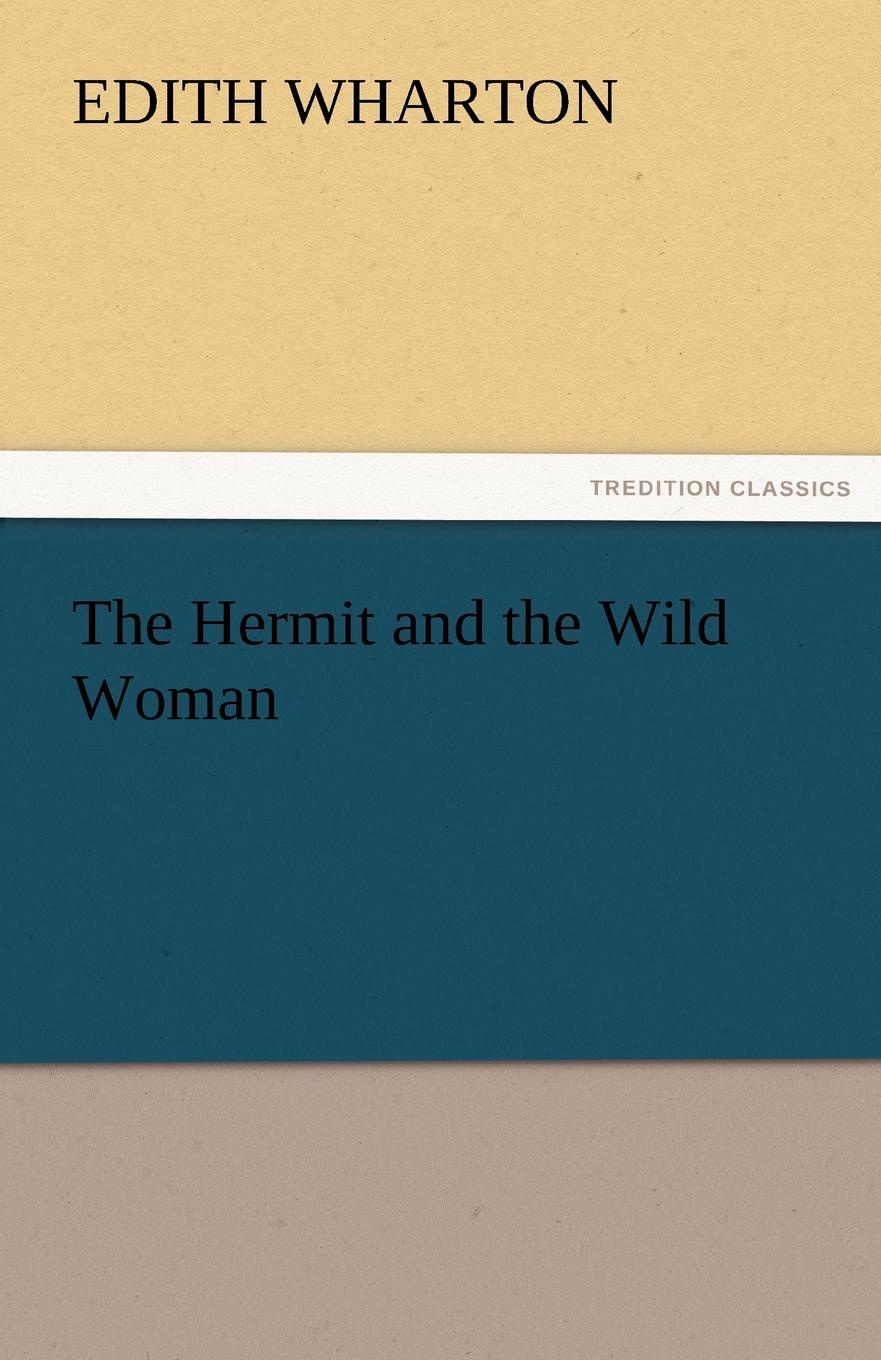 Edith Wharton The Hermit and the Wild Woman