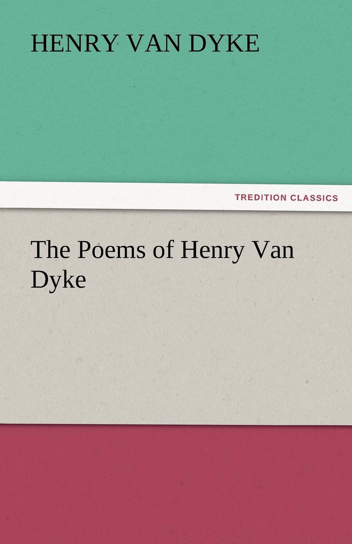 Henry Van Dyke The Poems of Henry Van Dyke van dyke parks van dyke parks clang of the yankee reaper