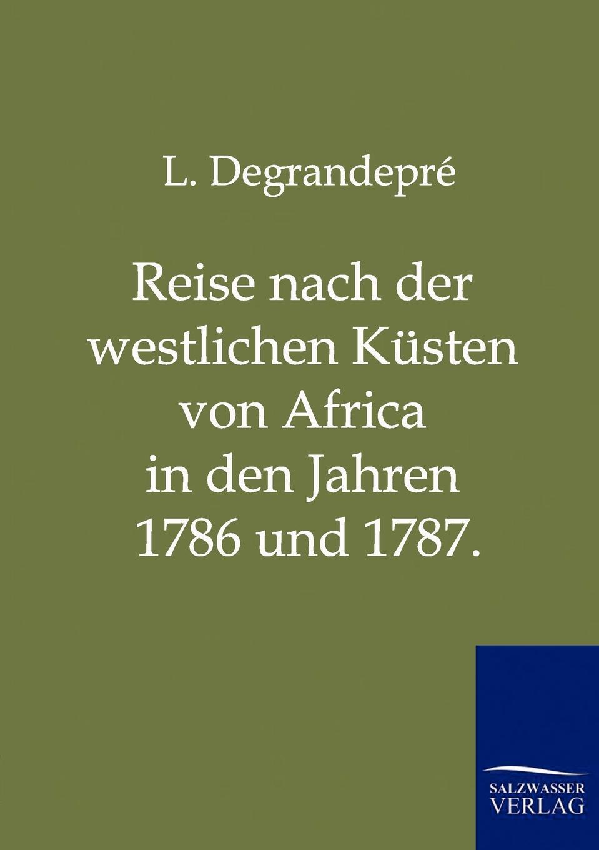 L. Degrandepré Reise nach der westlichen Kusten von Africa in den Jahren 1786 und 1787. theodor von heuglin reise in das gebiet des weissen nil und seiner westlichen zuflusse