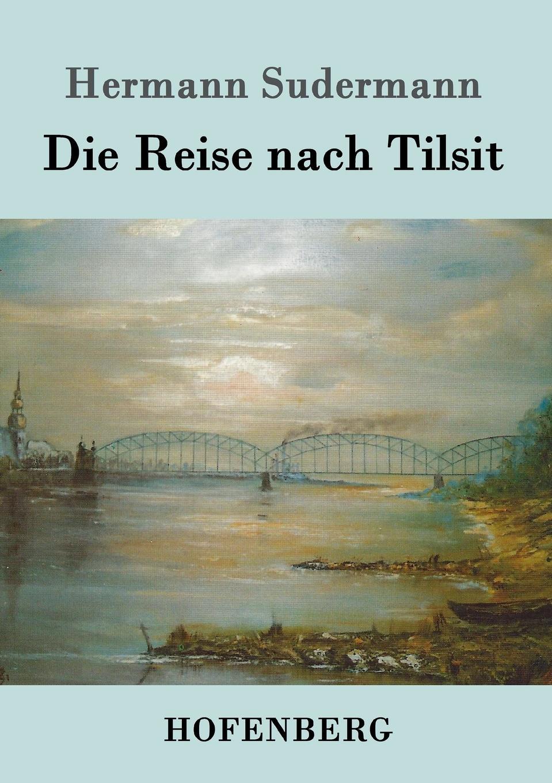 Sudermann Hermann Die Reise nach Tilsit sudermann hermann der bettler von syrakus