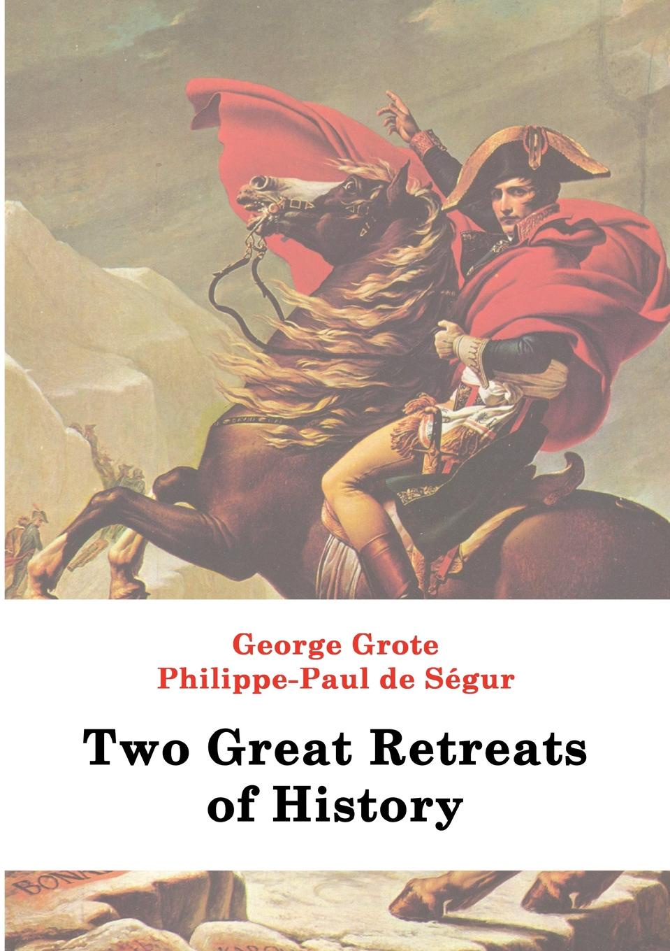 George Grote, Philippe P. de Segur Two Great Retreats of History