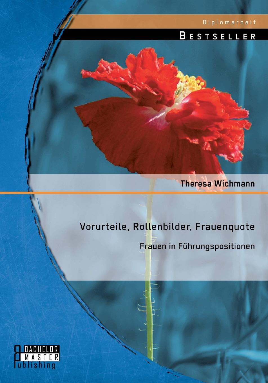 Theresa Wichmann Vorurteile, Rollenbilder, Frauenquote. Frauen in Fuhrungspositionen недорого