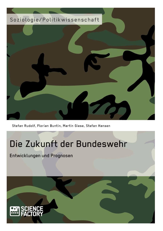 Florian Buntin, Martin Giese, Stefan Hansen Die Zukunft der Bundeswehr stefan pilz die privatisierung des gerichtsvollzieherwesens