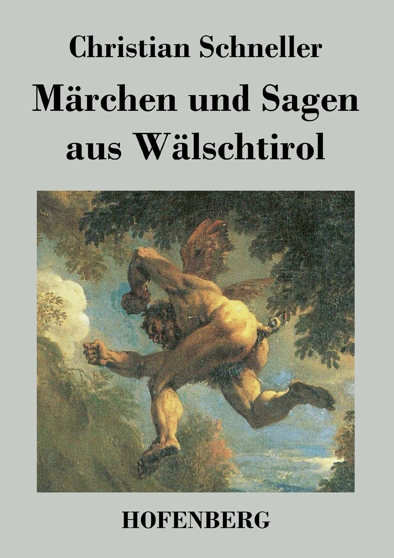 купить Christian Schneller Marchen und Sagen aus Walschtirol дешево