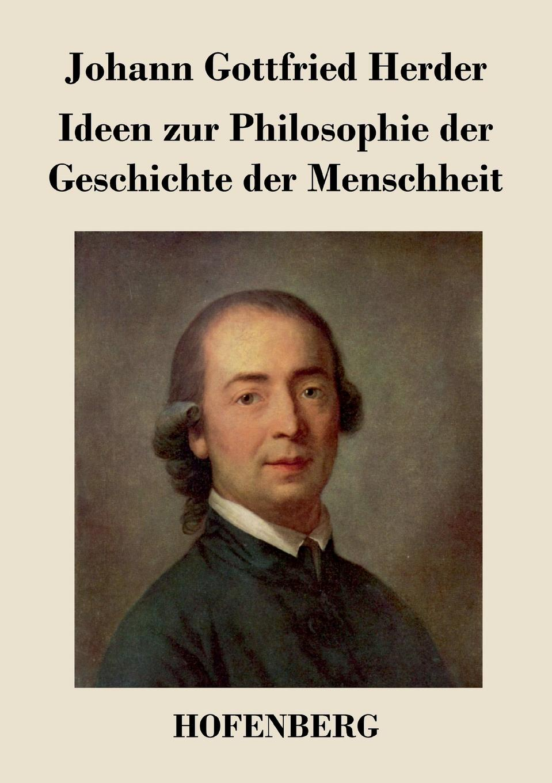 Johann Gottfried Herder Ideen zur Philosophie der Geschichte der Menschheit johann gottfried herder briefe zu beförderung der humanität sammlung 4