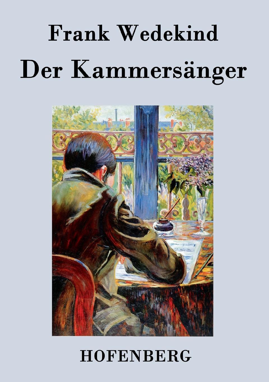 Frank Wedekind Der Kammersanger frank wedekind der marquis von keith