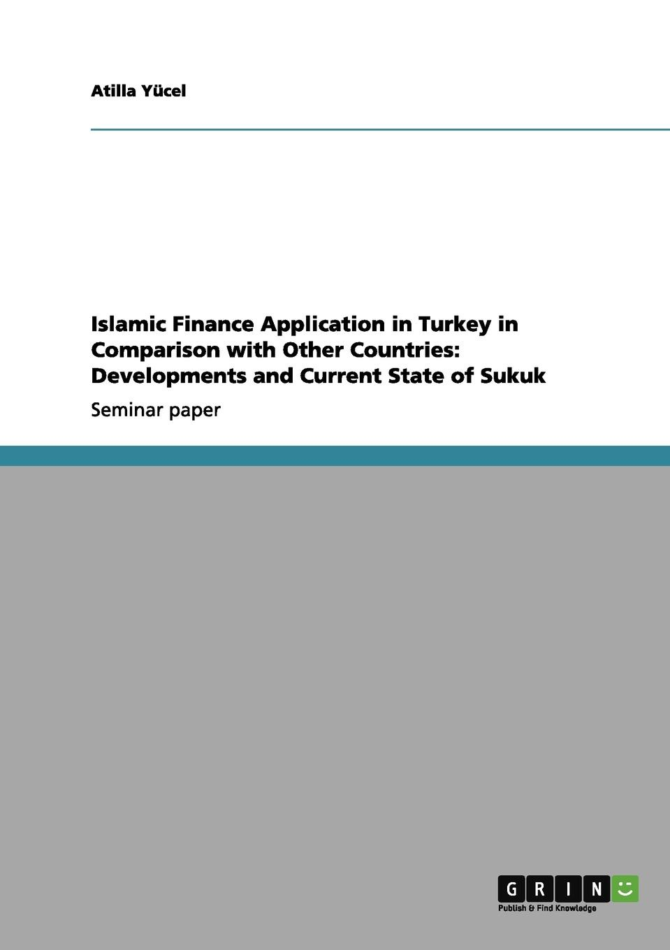 Atilla Yücel Islamic Finance Application in Turkey in Comparison with Other Countries. Developments and Current State of Sukuk недорго, оригинальная цена