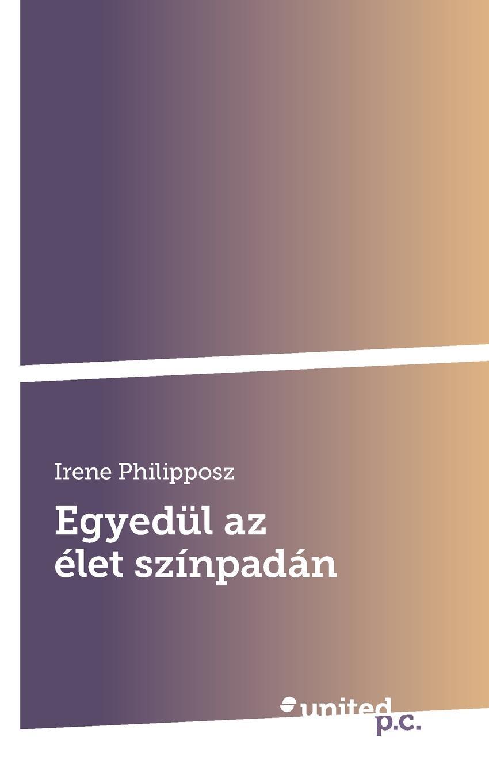 Irene Philipposz Egyedul az elet szinpadan jászter zoltán az újságíró újságírás kezdőknek haladóknak és szerelmeseknek