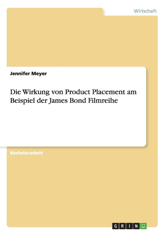 Jennifer Meyer Die Wirkung von Product Placement am Beispiel der James Bond Filmreihe kathrin niederdorfer product placement ausgewahlte studien uber die wirkung auf den rezipienten
