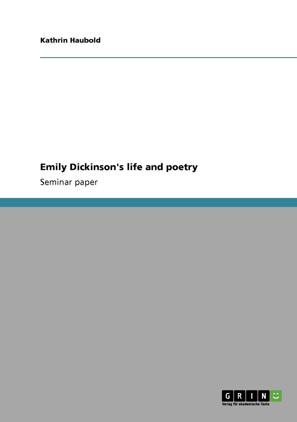 Kathrin Haubold Emily Dickinson.s life and poetry