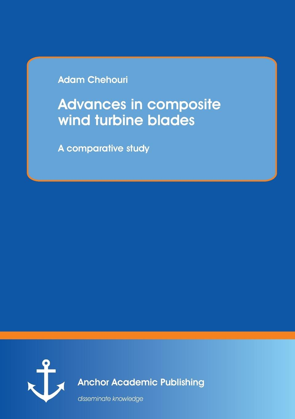 Adam Chehouri Advances in Composite Wind Turbine Blades. A Comparative Study cho w s to stochastic structural dynamics application of finite element methods
