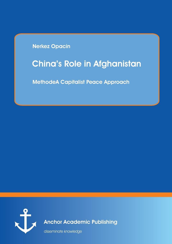 купить Nerkez Opacin China.s Role in Afghanistan. A Capitalist Peace Approach по цене 7564 рублей