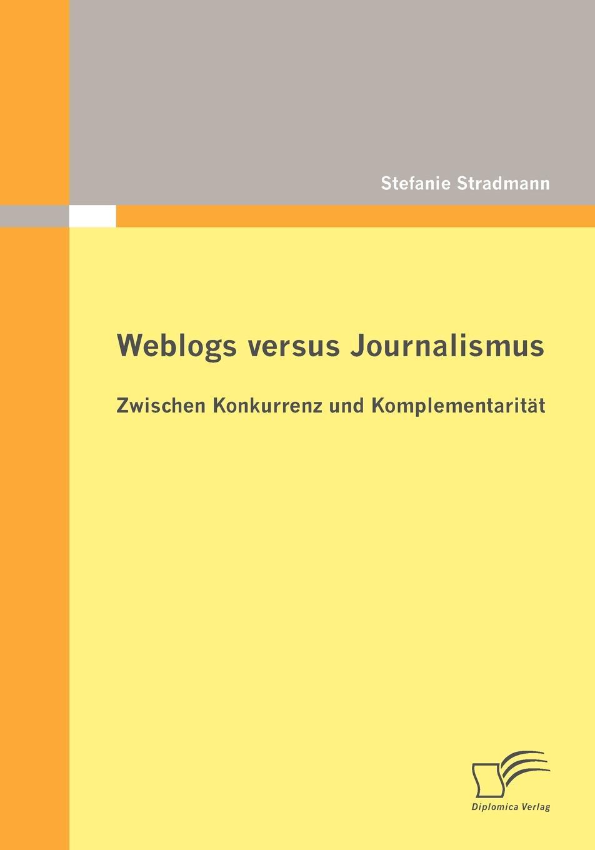 Stefanie Stradmann Weblogs versus Journalismus. Zwischen Konkurrenz und Komplementaritat library weblogs