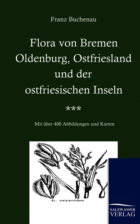 Franz Buchenau Flora von Bremen, Oldenburg, Ostfriesland und der ostfriesischen Inseln franz von hausmann flora von tirol