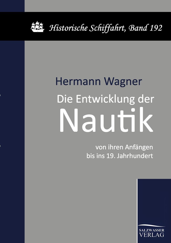 Hermann Wagner Die Entwicklung der Nautik von ihren Anfangen bis ins 19. Jahrhundert florian razocha geistiges eigentum von der fruhen neuzeit bis ins zeitalter der digitalen information