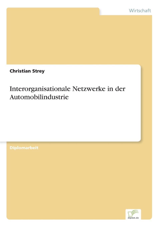 цены на Christian Strey Interorganisationale Netzwerke in der Automobilindustrie  в интернет-магазинах