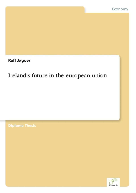 Ralf Jagow Ireland.s future in the european union цены