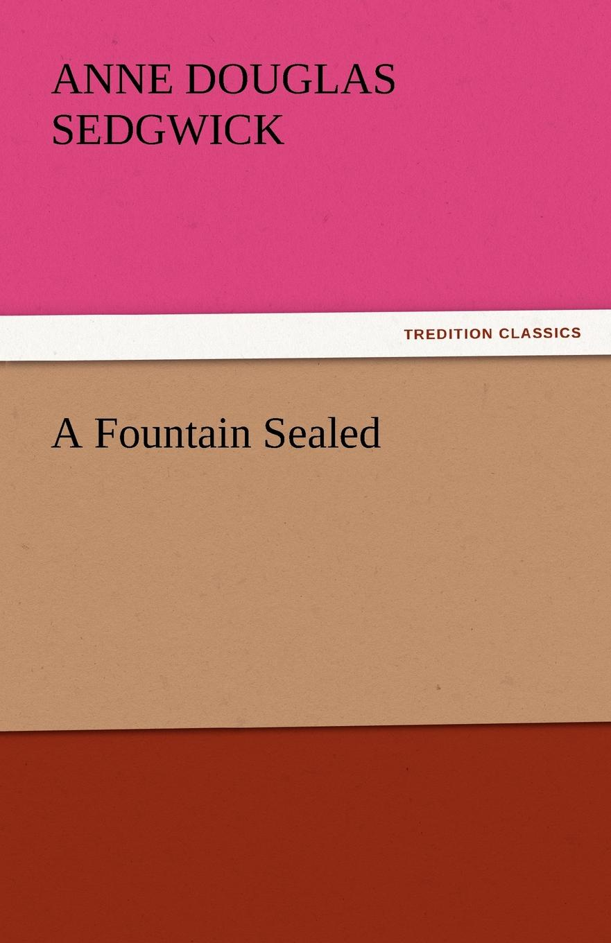 Anne Douglas Sedgwick A Fountain Sealed