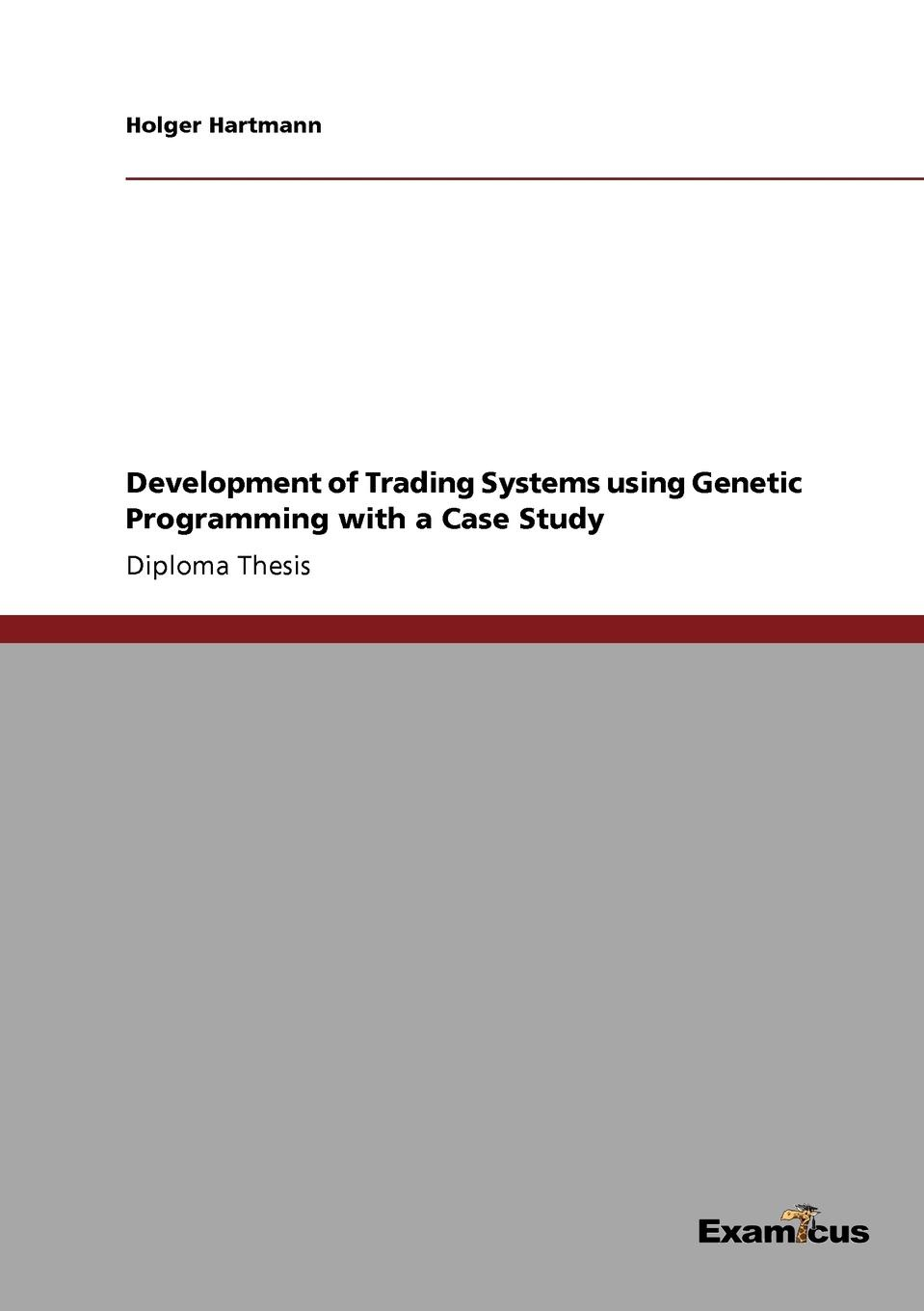 Holger Hartmann Development of Trading Systems using Genetic Programming with a Case Study genetic programming