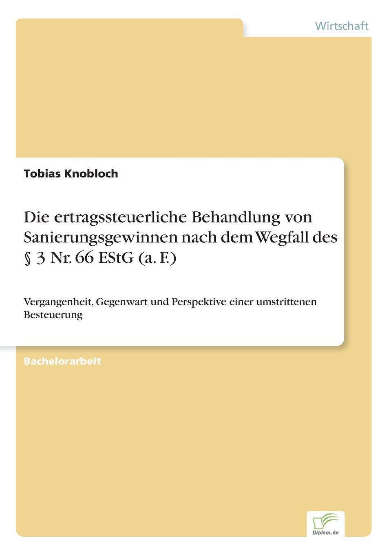 Tobias Knobloch Die ertragssteuerliche Behandlung von Sanierungsgewinnen nach dem Wegfall des . 3 Nr. 66 EStG (a. F.) andrea schlenzig die steuerliche behandlung von mitarbeiterbeteiligungen unter berucksichtigung der staatlichen forderung durch das vermogensbeteiligungsgesetz
