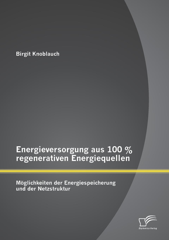 Birgit Knoblauch Energieversorgung aus 100 . regenerativen Energiequellen. Moglichkeiten der Energiespeicherung und der Netzstruktur rammert alexander pendlerverhalten nach einfuhrung der entgeltpflicht an p r anlagen