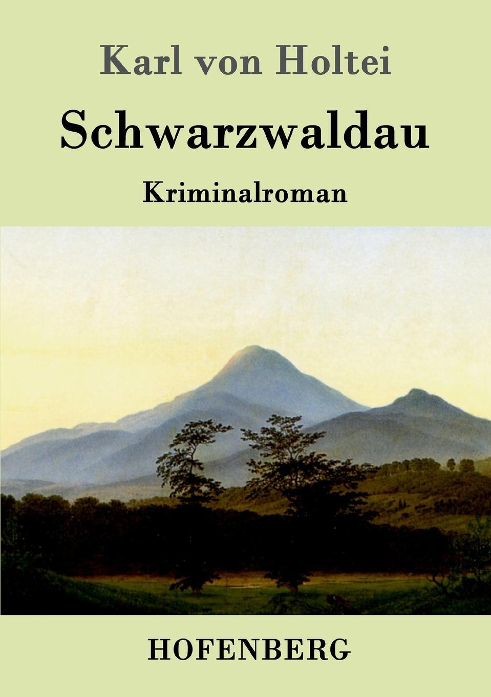Karl von Holtei Schwarzwaldau karl von holtei ein trauerspiel in berlin