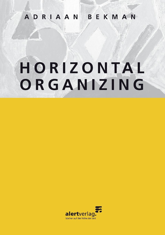 Adriaan Bekman Horizontal organizing adriaan bekman the mystery of leadership