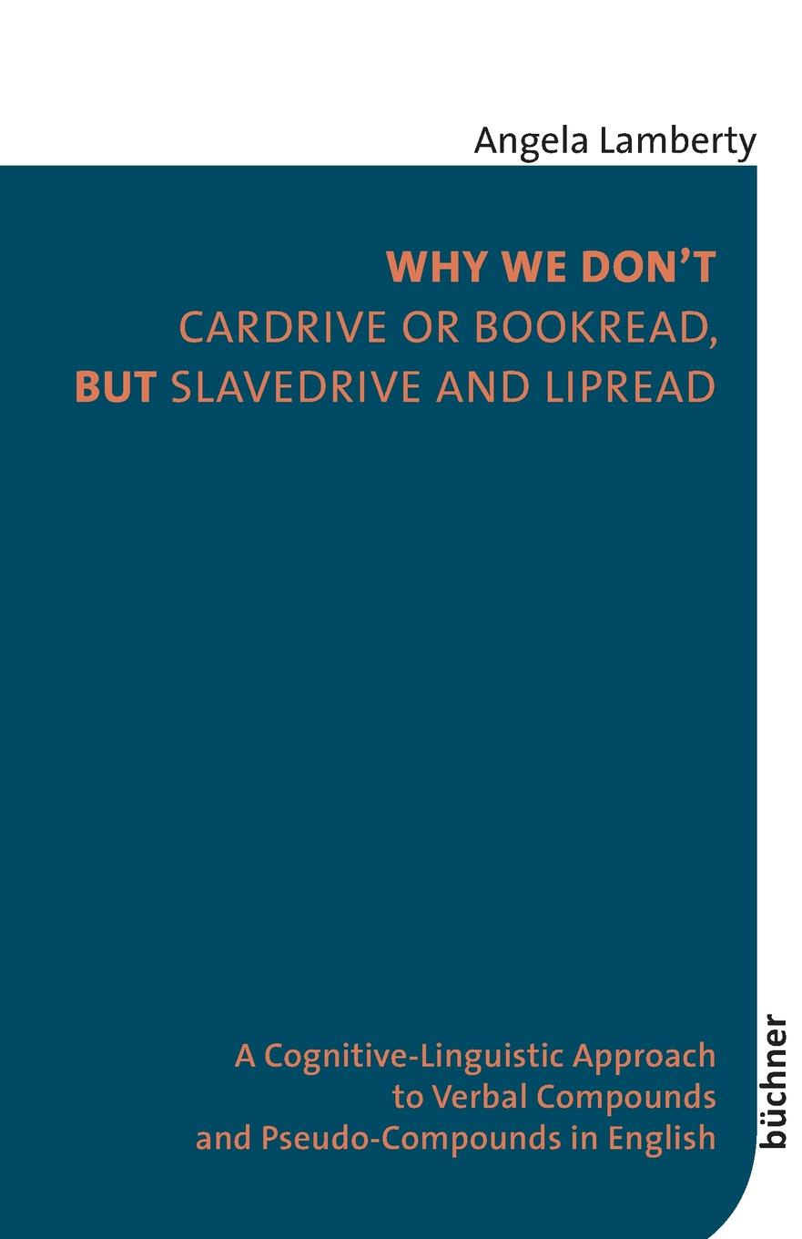 Angela Lamberty Why We Don.t Cardrive or Bookread, but Slavedrive and Lipread надежда обвинцева verbal relations in english grammar