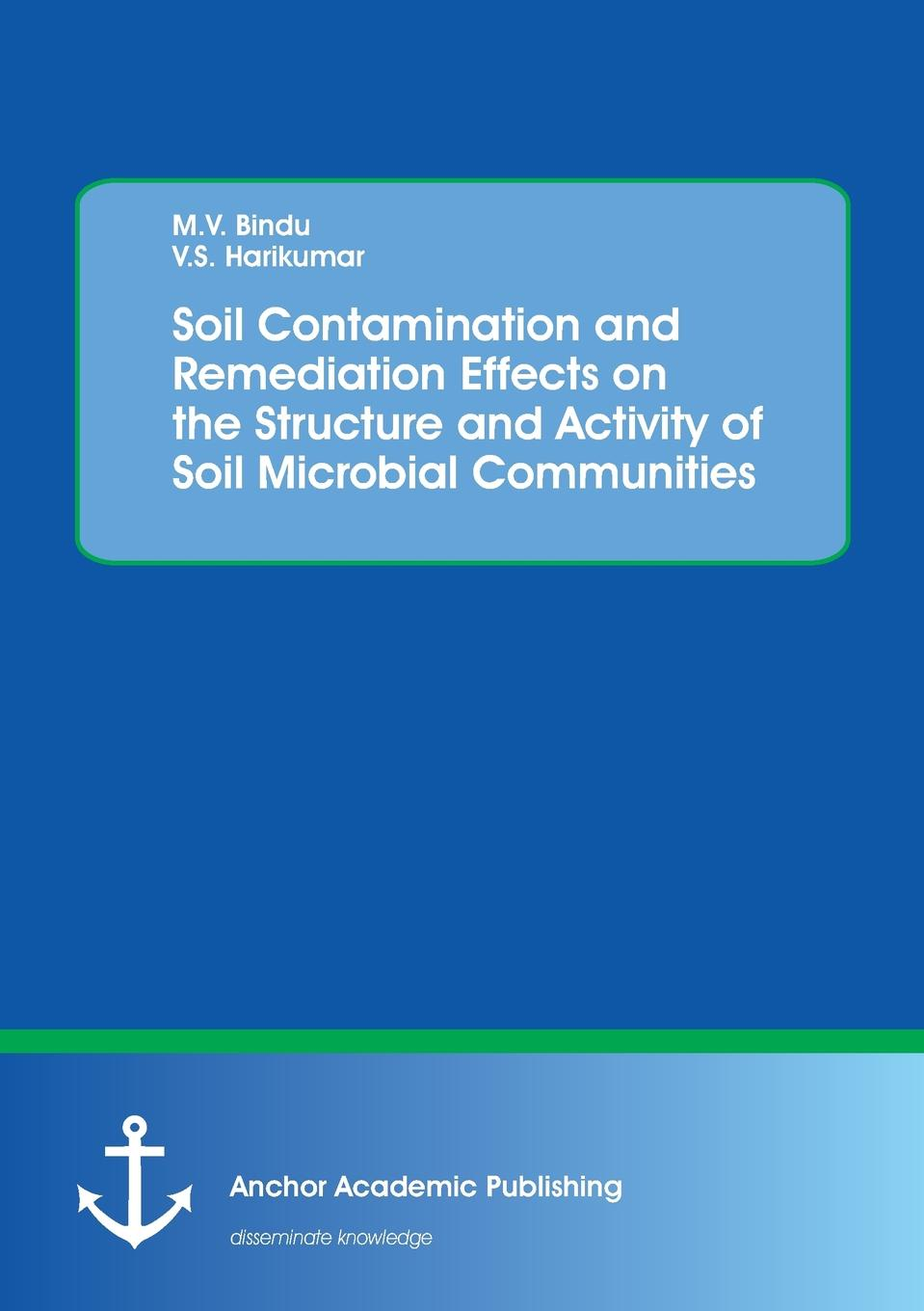 M.V. Bindu, V.S. Harikumar Soil Contamination and Remediation Effects on the Structure and Activity of Soil Microbial Communities impact of urbanization and industrialization
