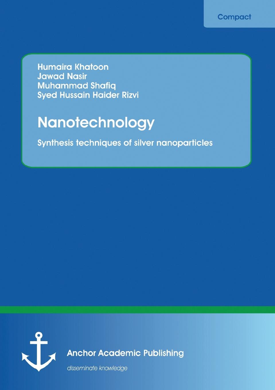 Syed Hussain Haider Rizvi, Muhammad Shafiq, Humaira Khatoon Nanotechnology. Synthesis techniques of silver nanoparticles chen xiaodong soft matter nanotechnology from structure to function