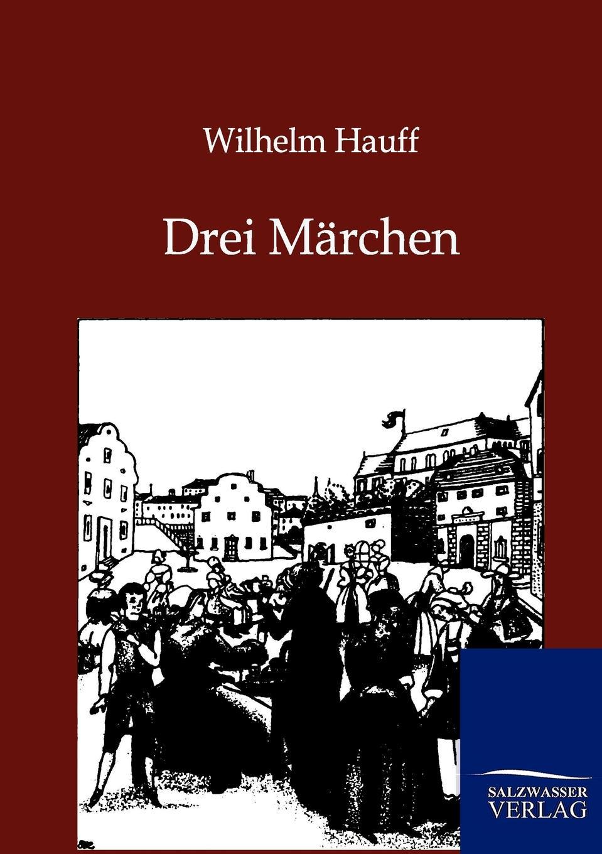 Wilhelm Hauff Drei Marchen гауф в wilhelm hauff marchen