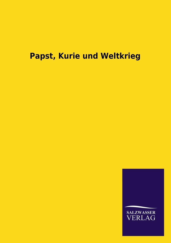 цена Ohne Autor Papst, Kurie Und Weltkrieg в интернет-магазинах