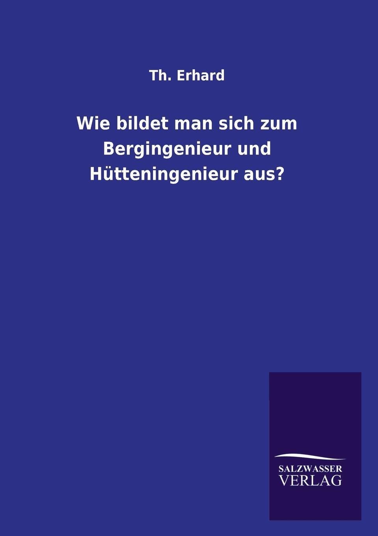 Th Erhard Wie Bildet Man Sich Zum Bergingenieur Und Hutteningenieur Aus. th erhard wie bildet man sich zum bergingenieur und hutteningenieur aus